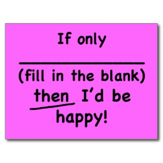 if_only_fill_in_the_blank_then_id_be_happy_postcard-rdcc5a673f3154237b53ddb27cedb6cc7_vgbaq_8byvr_324